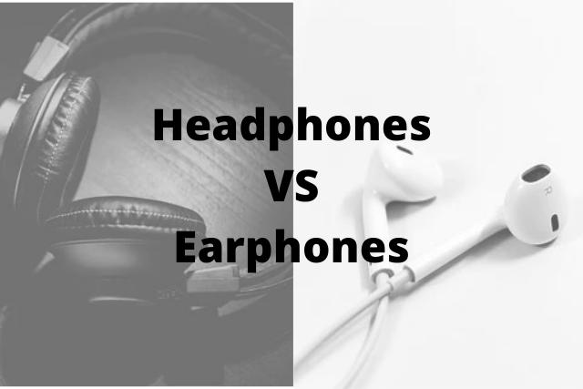 Which is better headphones or earphones